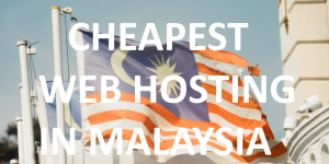 Cheapest Web Hosting In Malaysia