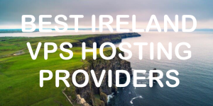 Best Ireland VPS Hosting
