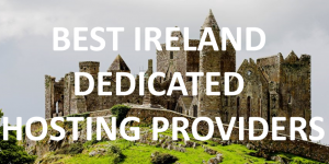 10 Best Irish Dedicated Hosting Providers in 2020