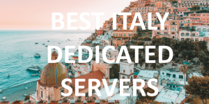 Best Italy Dedicated Servers