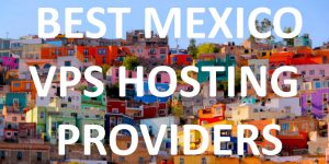 15 Best Mexico VPS Hosting Providers in 2020