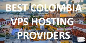 15 Best Colombia VPS Hosting Providers in 2020