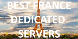 20 Best France Dedicated Servers in 2020
